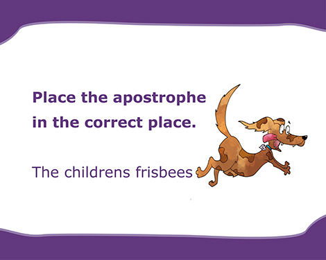 PLace the apostrophe in the correct place: The childrens frisbees